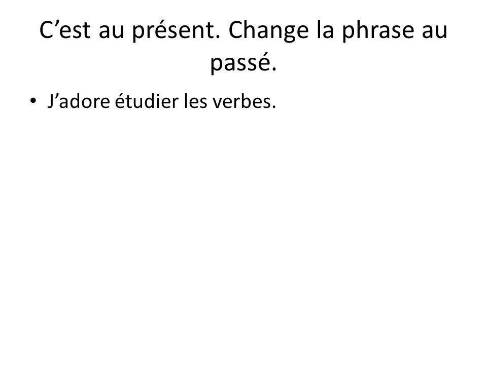 C'est au présent. Change la phrase au passé. J'adore étudier les verbes.