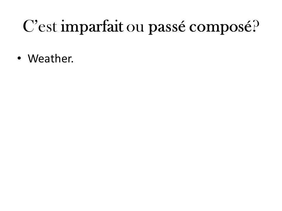 C'est imparfait ou passé composé? Weather.