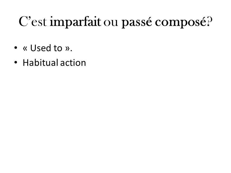 C'est imparfait ou passé composé? « Used to ». Habitual action