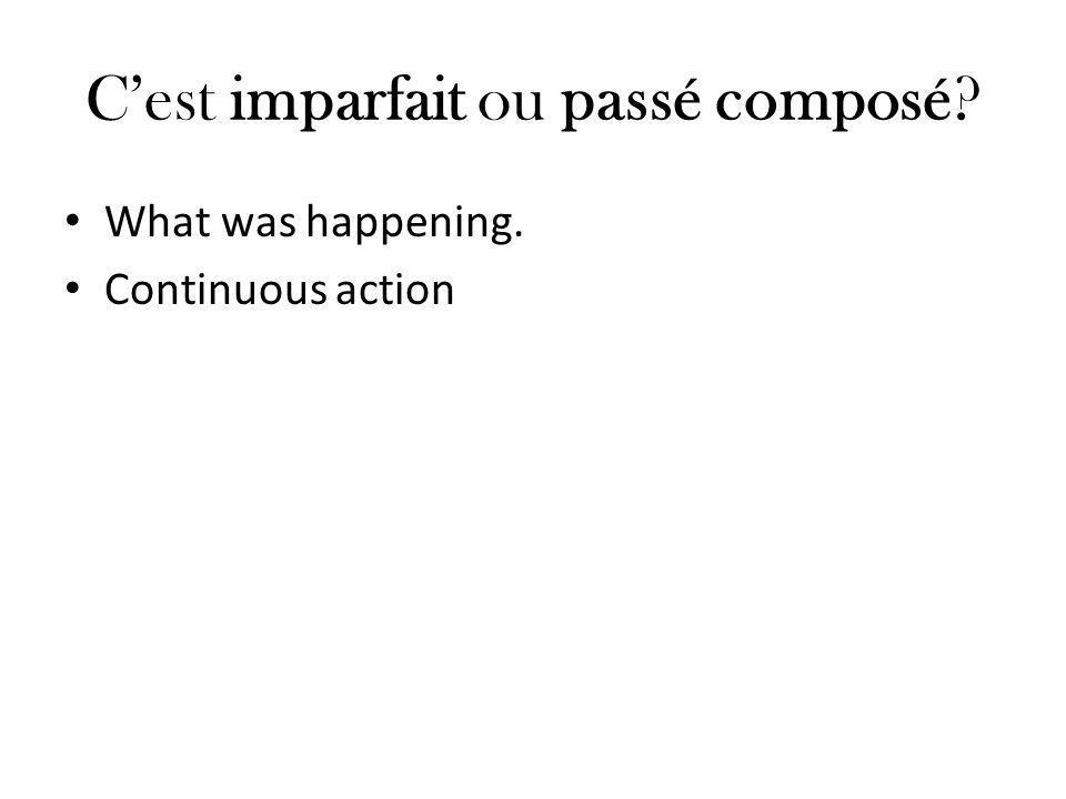 C'est imparfait ou passé composé? What was happening. Continuous action