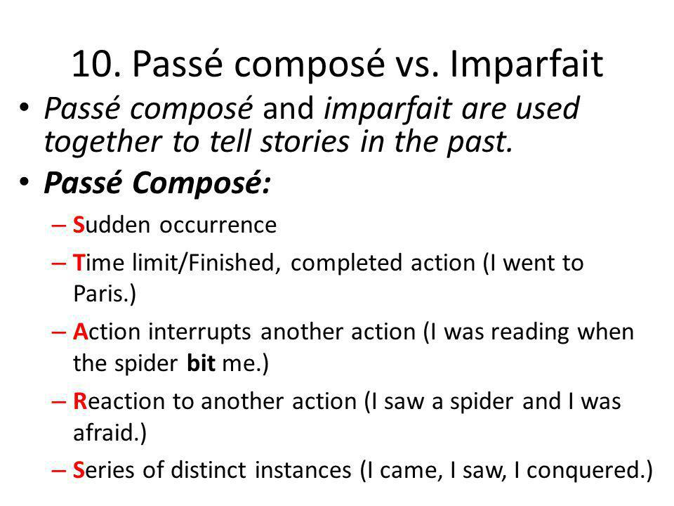 10. Passé composé vs. Imparfait Passé composé and imparfait are used together to tell stories in the past. Passé Composé: – Sudden occurrence – Time l