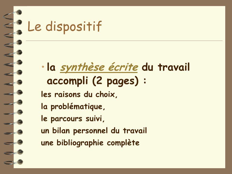 Le dispositif la synthèse écrite du travail accompli (2 pages) :synthèse écrite les raisons du choix, la problématique, le parcours suivi, un bilan pe