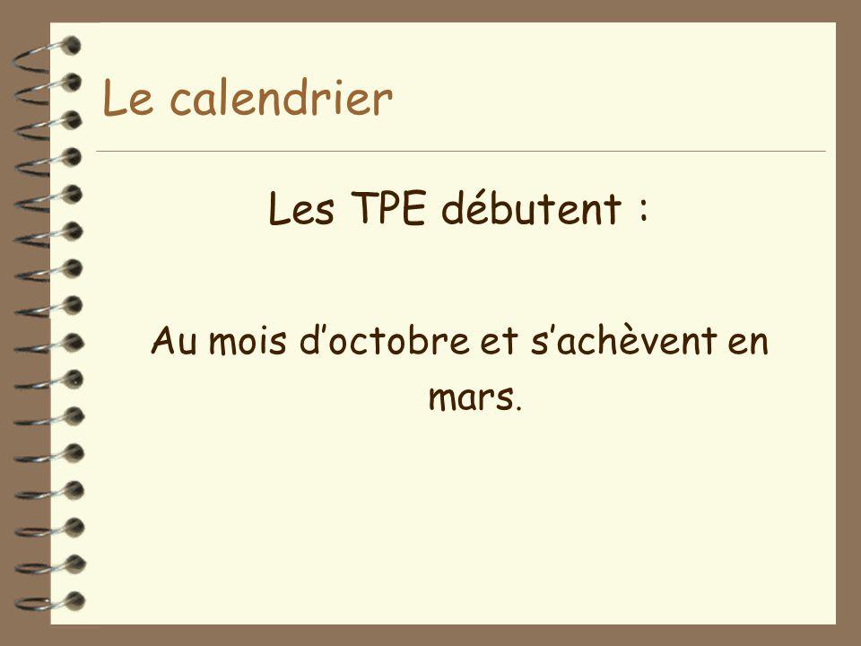 Le calendrier Les TPE débutent : Au mois d'octobre et s'achèvent en mars.