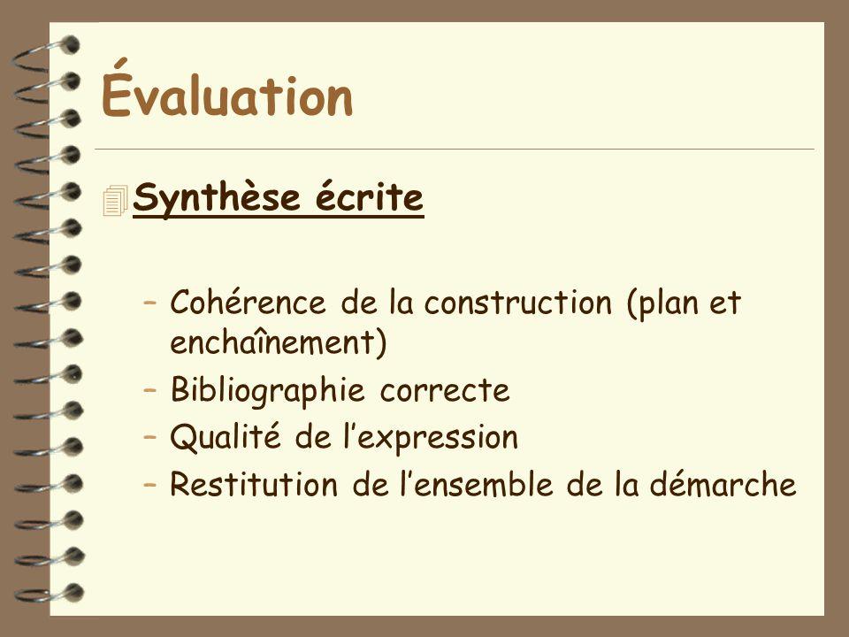 Évaluation 4 Synthèse écrite –Cohérence de la construction (plan et enchaînement) –Bibliographie correcte –Qualité de l'expression –Restitution de l'e