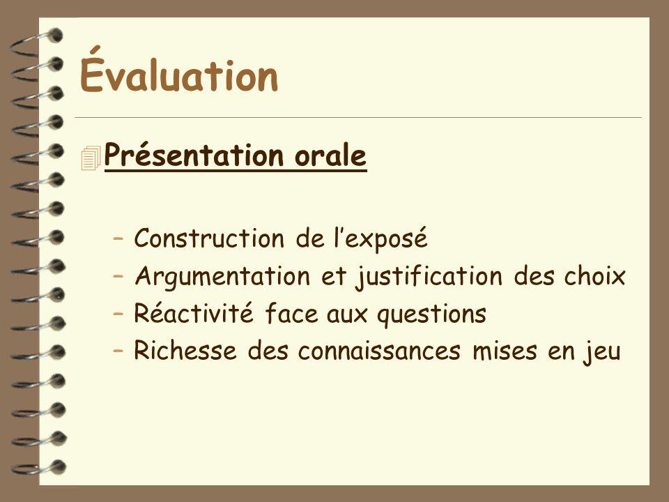 Évaluation 4 Présentation orale –Construction de l'exposé –Argumentation et justification des choix –Réactivité face aux questions –Richesse des conna