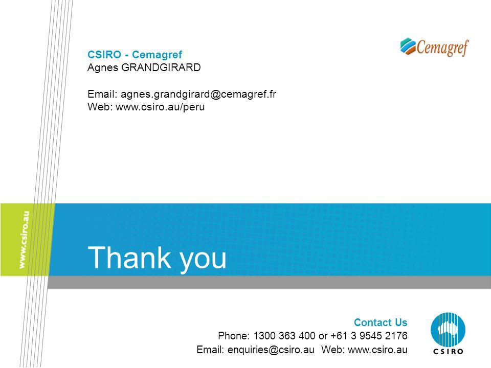 Contact Us Phone: 1300 363 400 or +61 3 9545 2176 Email: enquiries@csiro.au Web: www.csiro.au Thank you CSIRO - Cemagref Agnes GRANDGIRARD Email: agne