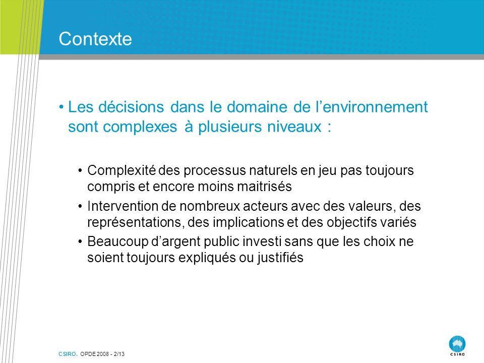CSIRO. OPDE 2008 - 2/13 Contexte Les décisions dans le domaine de l'environnement sont complexes à plusieurs niveaux : Complexité des processus nature