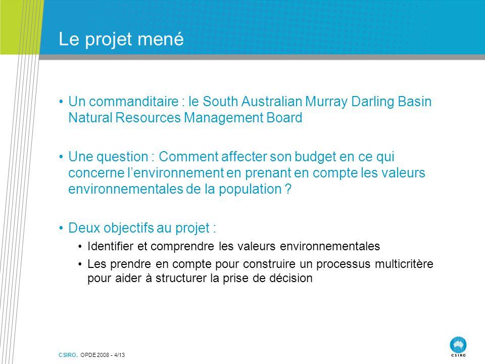 CSIRO. OPDE 2008 - 4/13 Le projet mené Un commanditaire : le South Australian Murray Darling Basin Natural Resources Management Board Une question : C