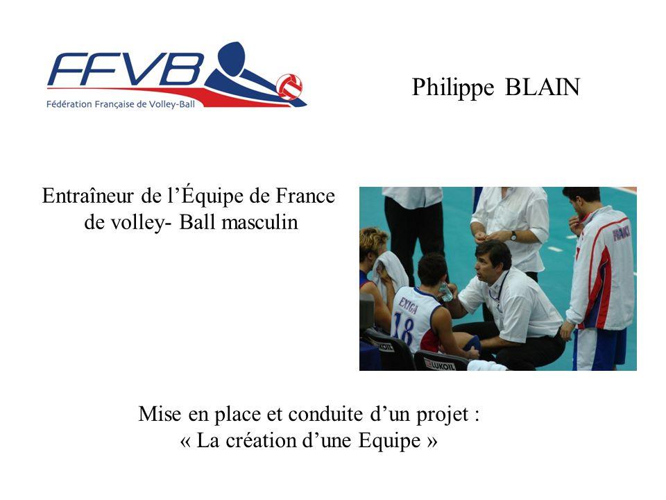 Entraîneur de l'Équipe de France de volley- Ball masculin Philippe BLAIN Mise en place et conduite d'un projet : « La création d'une Equipe »