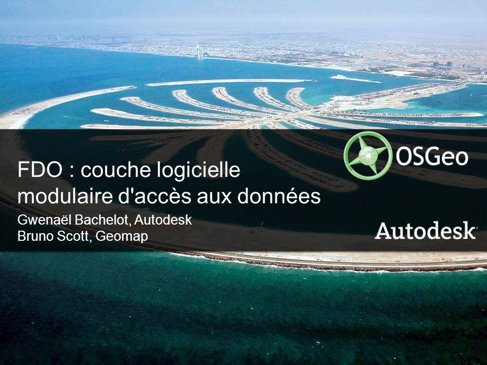 1© 2006 Autodesk FDO : couche logicielle modulaire d accès aux données Gwenaël Bachelot, Autodesk Bruno Scott, Geomap