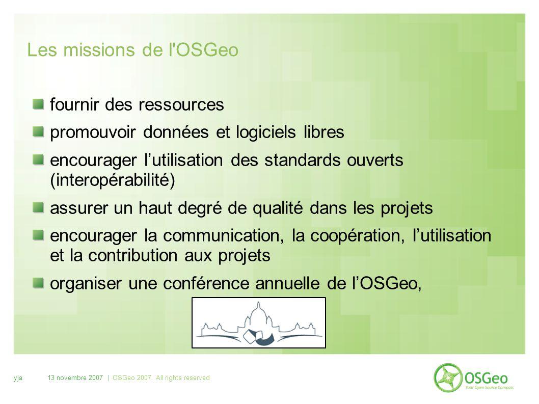 yja13 novembre 2007 | OSGeo 2007. All rights reserved Les missions de l'OSGeo fournir des ressources promouvoir données et logiciels libres encourager