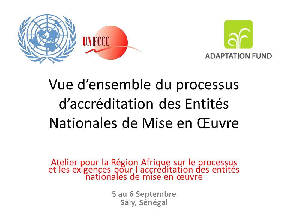 Vue d'ensemble du processus d'accréditation des Entités Nationales de Mise en Œuvre Atelier pour la Région Afrique sur le processus et les exigences pour l accréditation des entités nationales de mise en œuvre 5 au 6 Septembre Saly, Sénégal