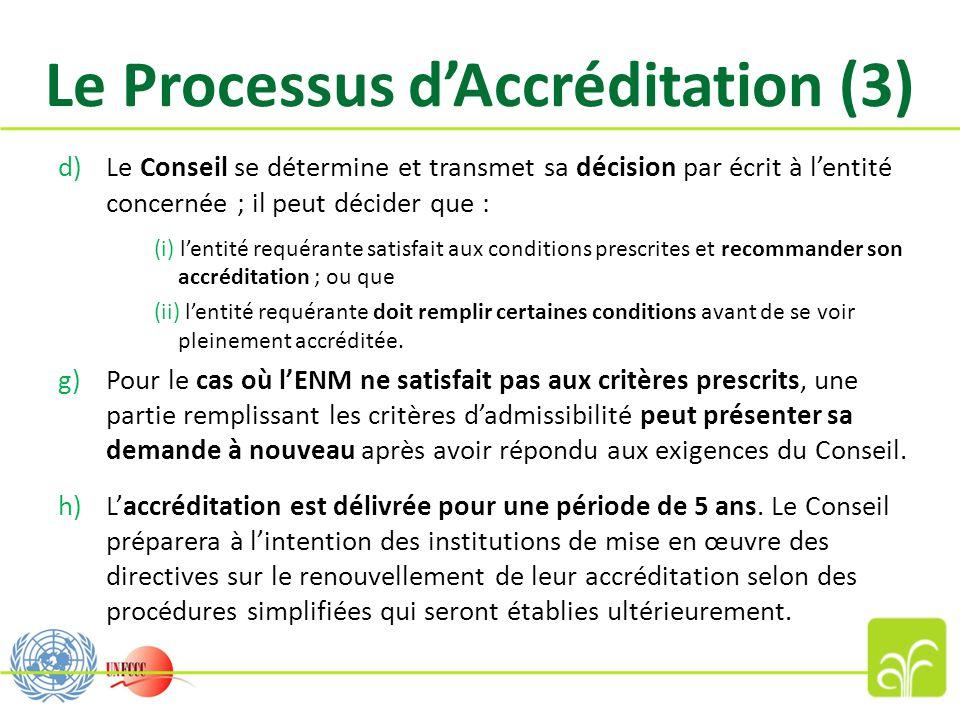 Le Processus d'Accréditation (3) d)Le Conseil se détermine et transmet sa décision par écrit à l'entité concernée ; il peut décider que : (i) l'entité requérante satisfait aux conditions prescrites et recommander son accréditation ; ou que (ii) l'entité requérante doit remplir certaines conditions avant de se voir pleinement accréditée.