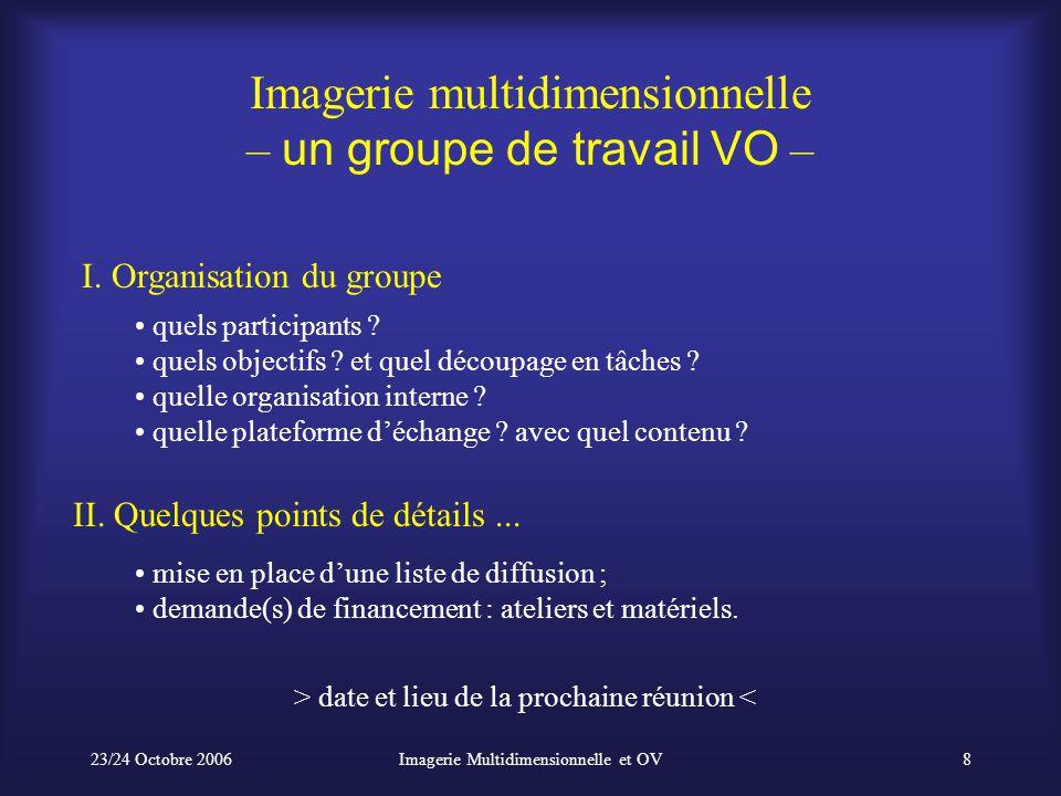 23/24 Octobre 2006Imagerie Multidimensionnelle et OV8 Imagerie multidimensionnelle – un groupe de travail VO – mise en place d'une liste de diffusion ; demande(s) de financement : ateliers et matériels.