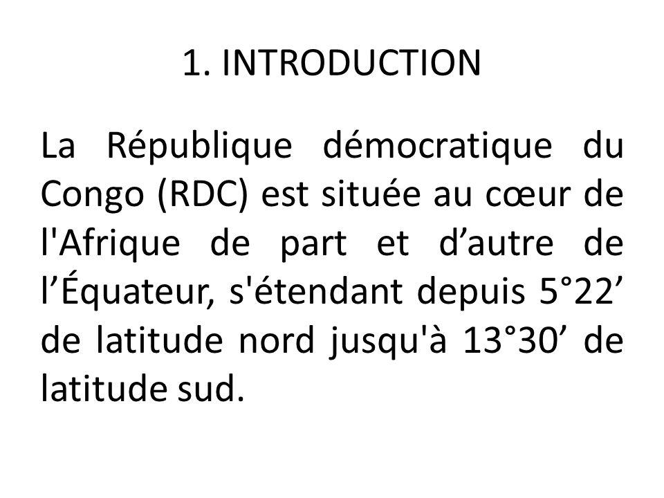 1. INTRODUCTION La République démocratique du Congo (RDC) est située au cœur de l'Afrique de part et d'autre de l'Équateur, s'étendant depuis 5°22' de