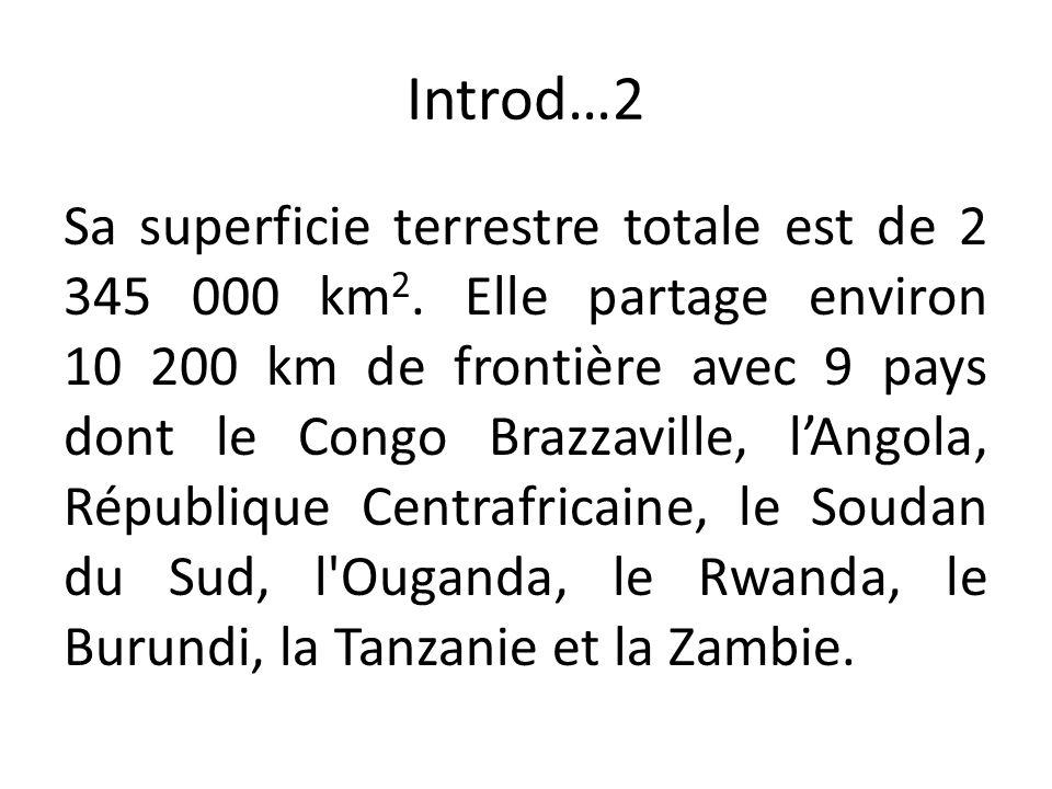 Introd…2 Sa superficie terrestre totale est de 2 345 000 km 2. Elle partage environ 10 200 km de frontière avec 9 pays dont le Congo Brazzaville, l'An
