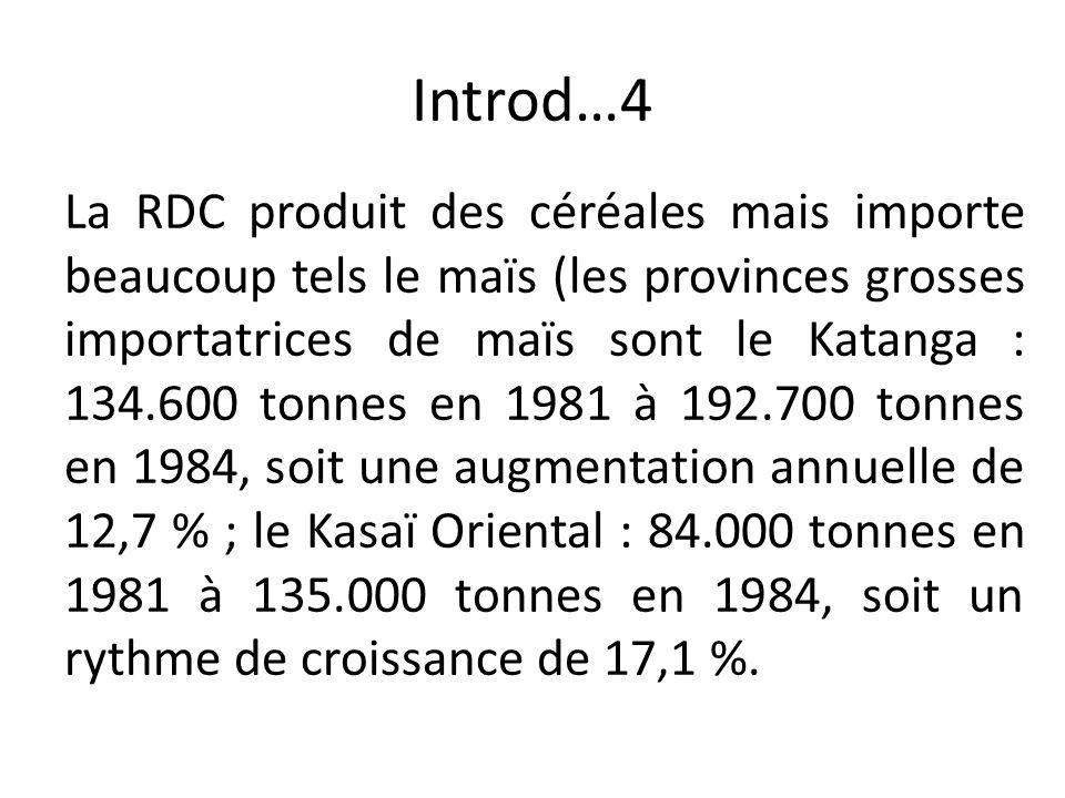 Introd…4 La RDC produit des céréales mais importe beaucoup tels le maïs (les provinces grosses importatrices de maïs sont le Katanga : 134.600 tonnes