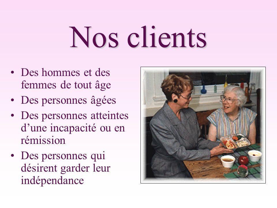 Nos clients Des hommes et des femmes de tout âge Des personnes âgées Des personnes atteintes d'une incapacité ou en rémission Des personnes qui désirent garder leur indépendance