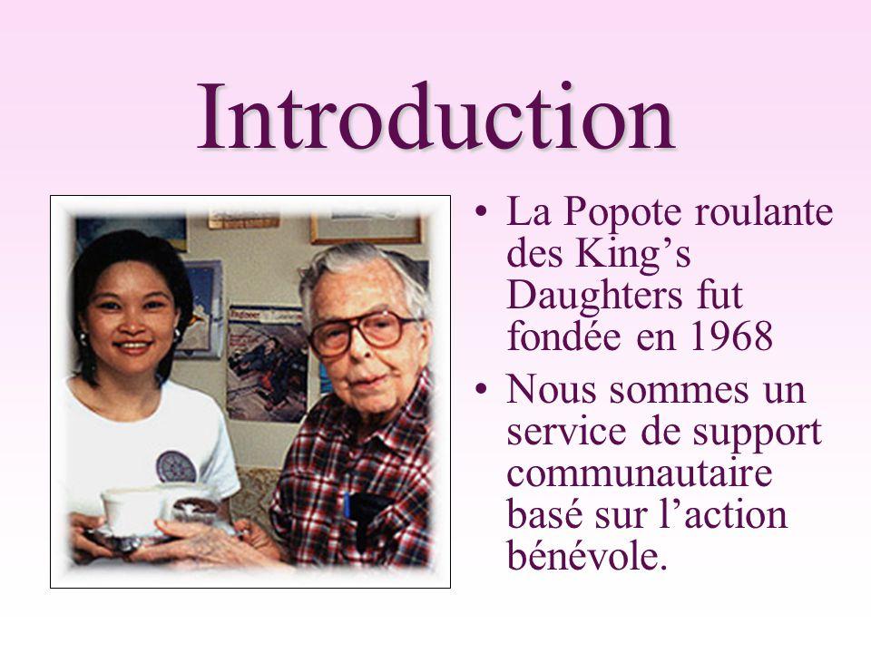 Introduction La Popote roulante des King's Daughters fut fondée en 1968 Nous sommes un service de support communautaire basé sur l'action bénévole.