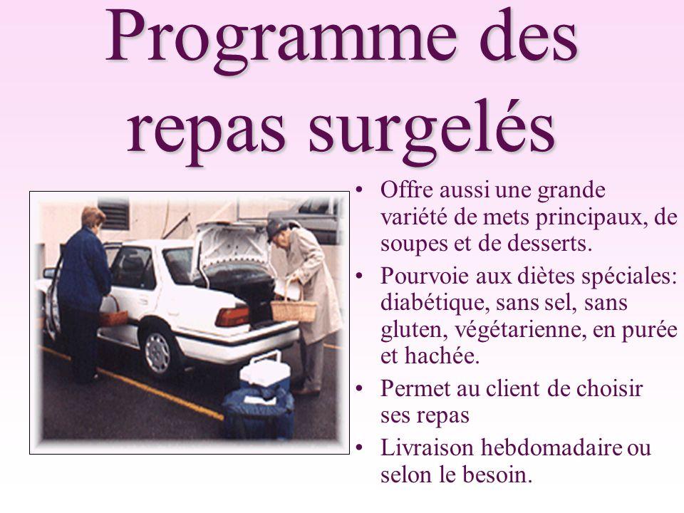 Programme des repas surgelés Offre aussi une grande variété de mets principaux, de soupes et de desserts.
