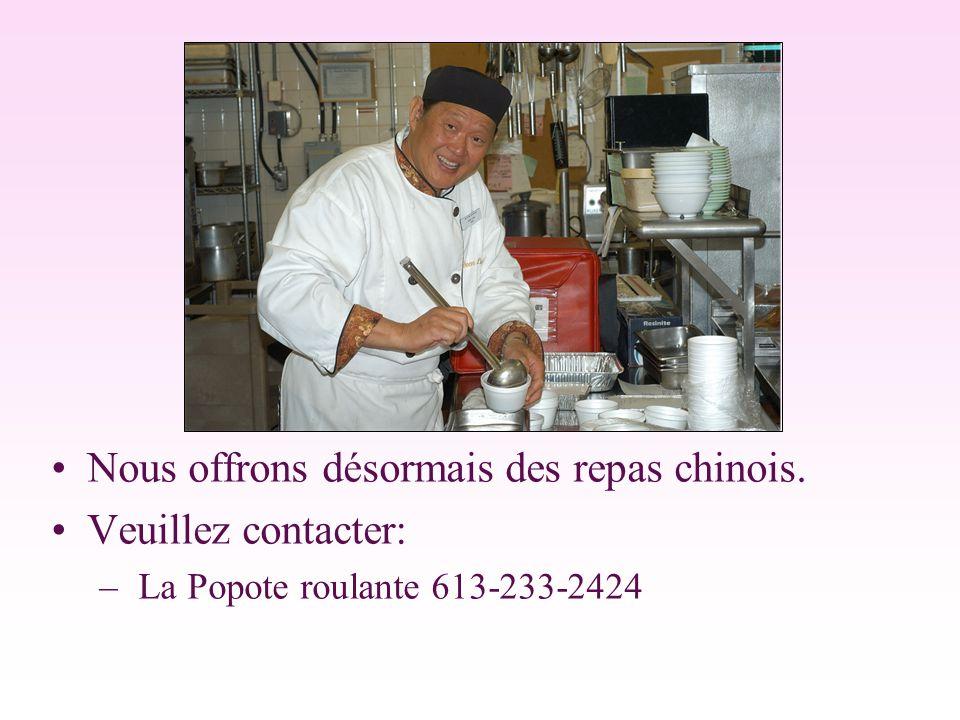 Nous offrons désormais des repas chinois. Veuillez contacter: – La Popote roulante 613-233-2424