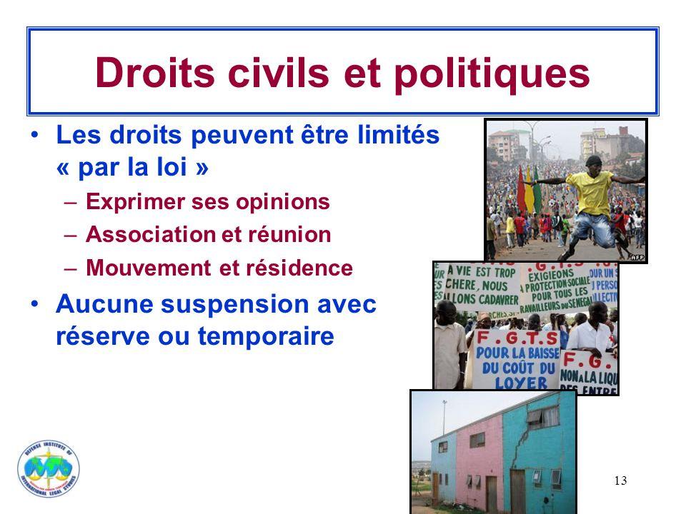 13 Droits civils et politiques Les droits peuvent être limités « par la loi » –Exprimer ses opinions –Association et réunion –Mouvement et résidence A