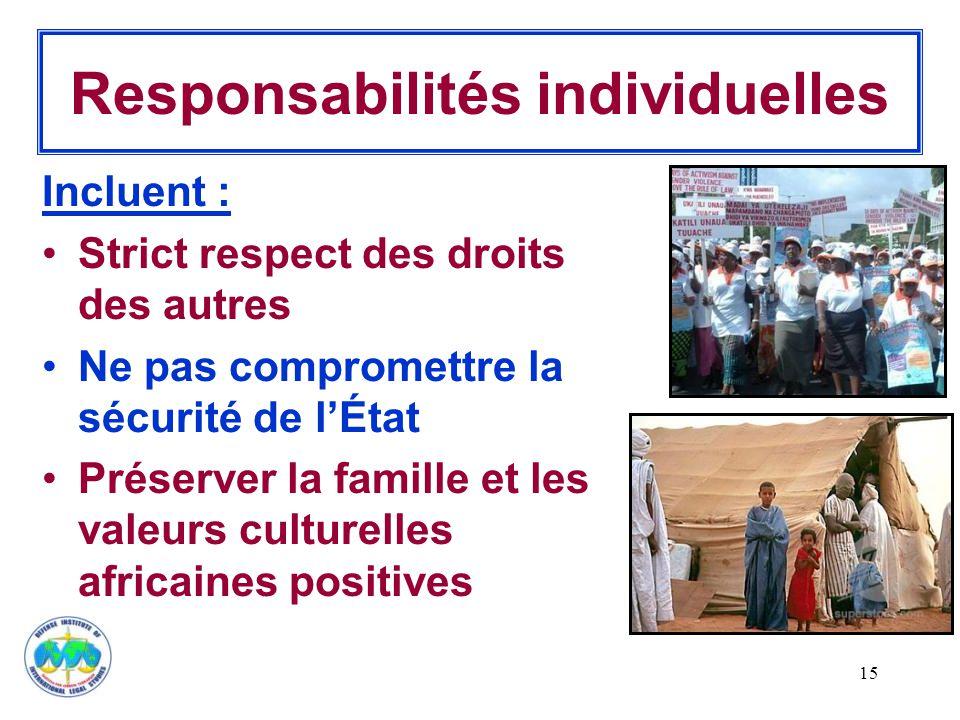 15 Responsabilités individuelles Incluent : Strict respect des droits des autres Ne pas compromettre la sécurité de l'État Préserver la famille et les valeurs culturelles africaines positives