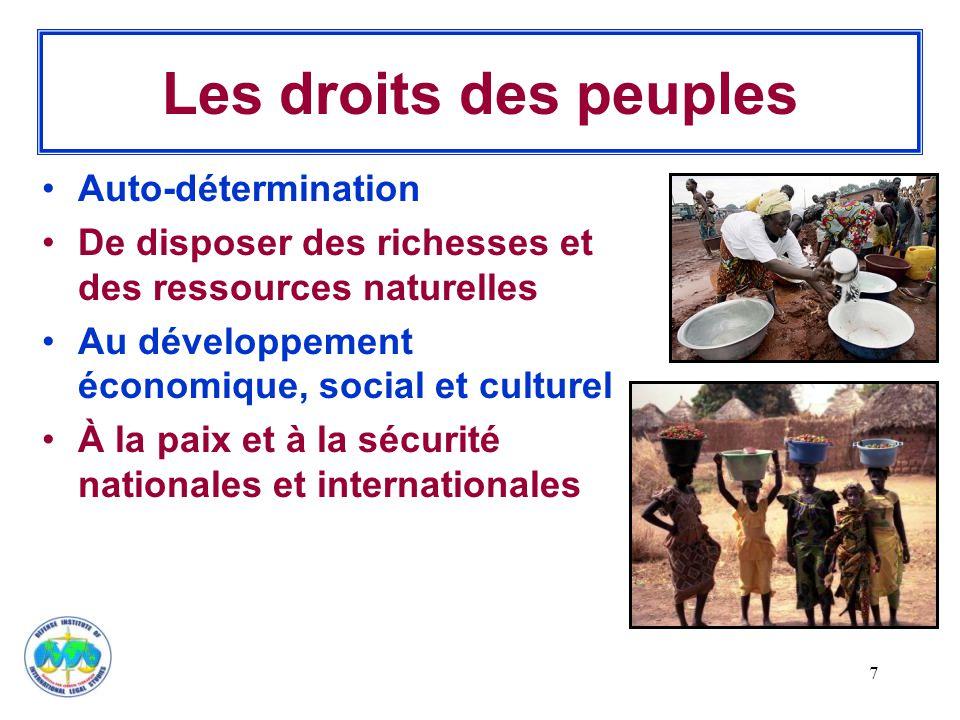 7 Les droits des peuples Auto-détermination De disposer des richesses et des ressources naturelles Au développement économique, social et culturel À la paix et à la sécurité nationales et internationales