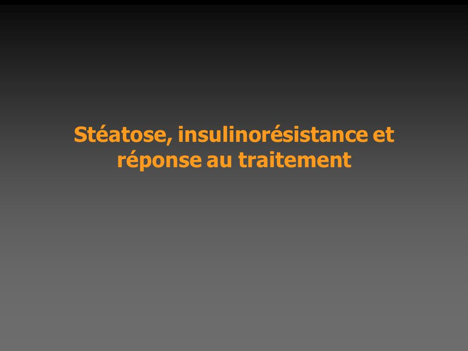 Stéatose, insulinorésistance et réponse au traitement