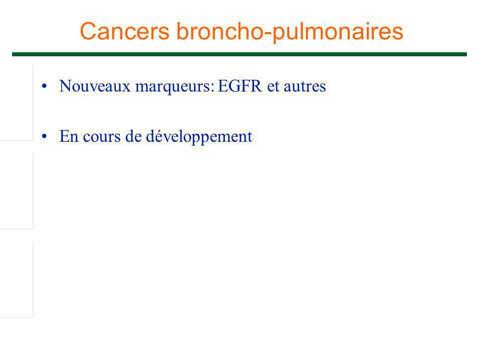Cancers broncho-pulmonaires Nouveaux marqueurs: EGFR et autres En cours de développement
