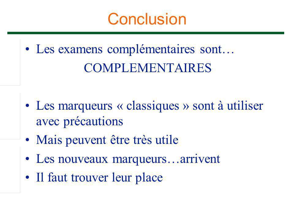 Conclusion Les examens complémentaires sont… COMPLEMENTAIRES Les marqueurs « classiques » sont à utiliser avec précautions Mais peuvent être très util