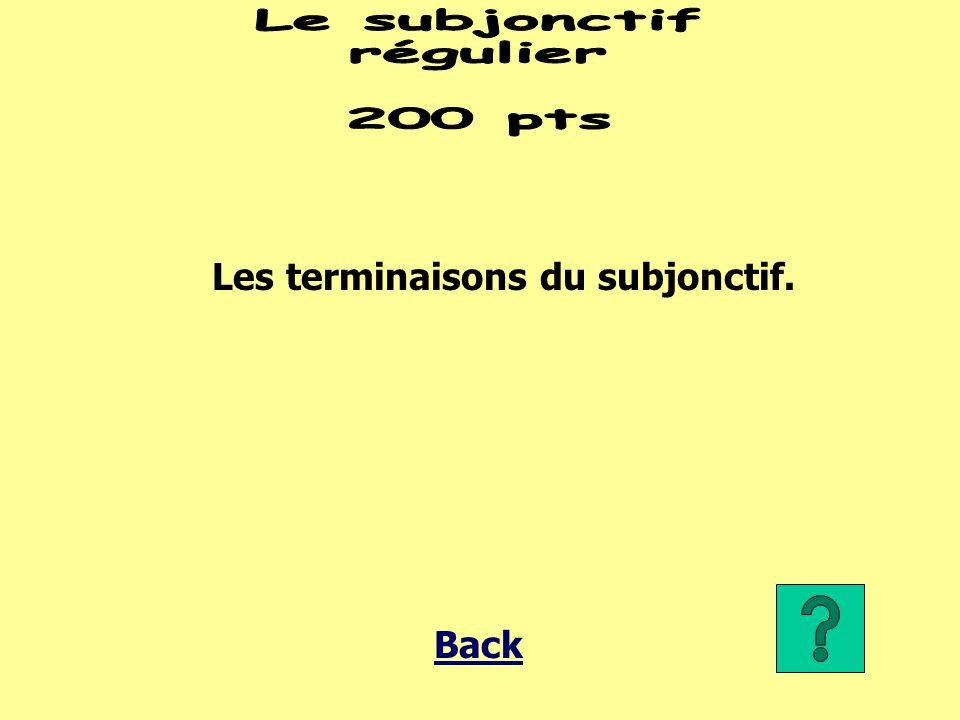 Les terminaisons du subjonctif. Back