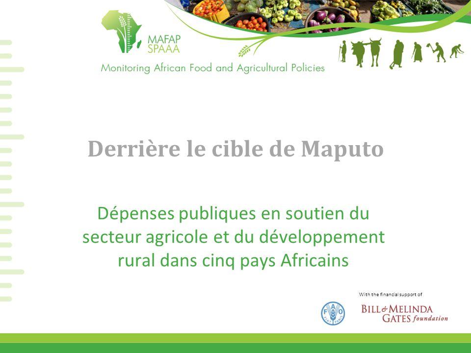 With the financial support of Derrière le cible de Maputo Dépenses publiques en soutien du secteur agricole et du développement rural dans cinq pays A