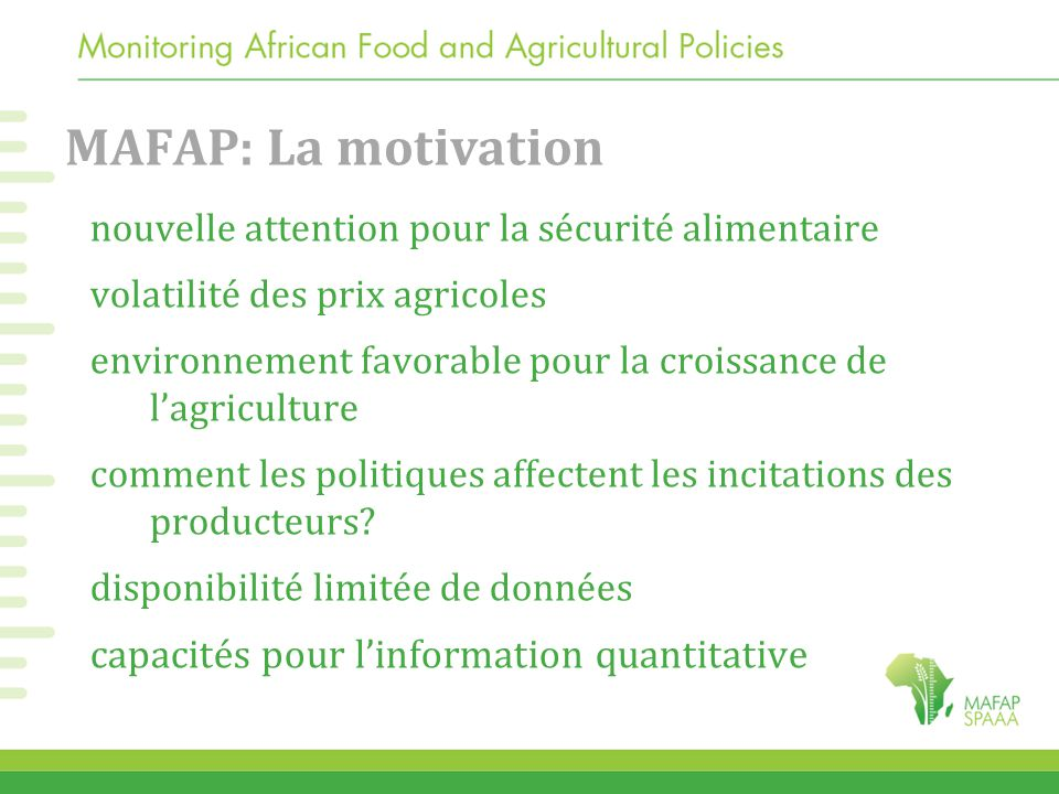 MAFAP: La motivation nouvelle attention pour la sécurité alimentaire volatilité des prix agricoles environnement favorable pour la croissance de l'agriculture comment les politiques affectent les incitations des producteurs.