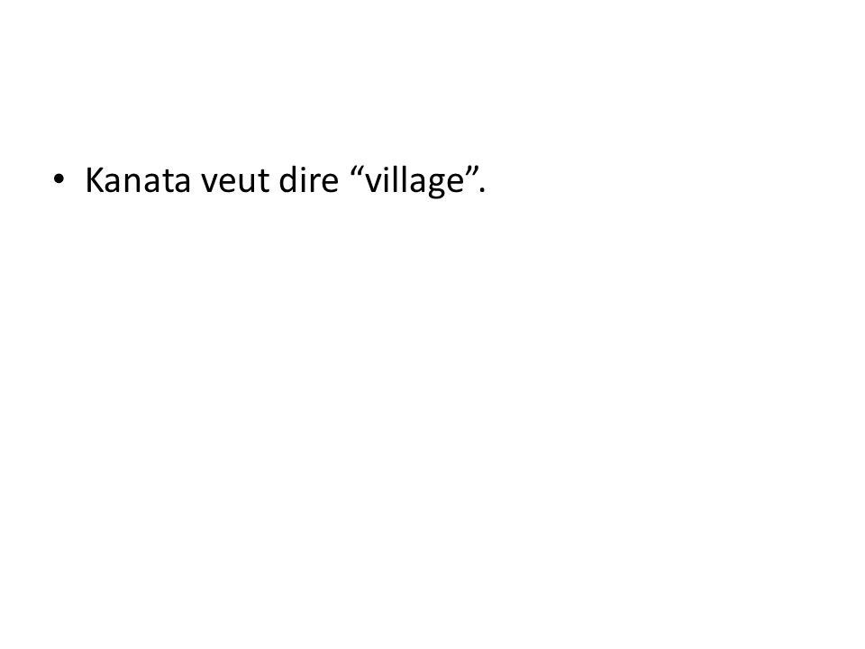 Kanata veut dire village .