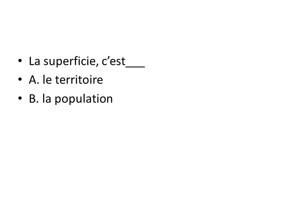 La superficie, c'est___ A. le territoire B. la population