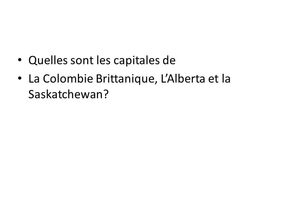 Quelles sont les capitales de La Colombie Brittanique, L'Alberta et la Saskatchewan?