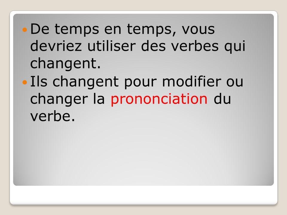 De temps en temps, vous devriez utiliser des verbes qui changent.