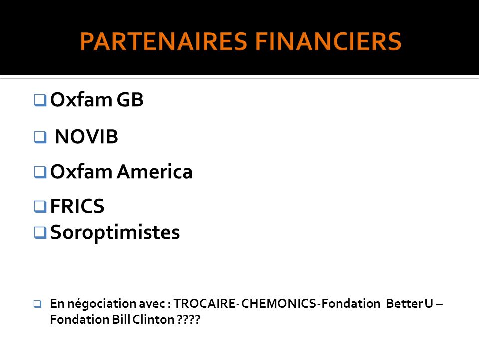  Oxfam GB  NOVIB  Oxfam America  FRICS  Soroptimistes  En négociation avec : TROCAIRE- CHEMONICS-Fondation Better U – Fondation Bill Clinton