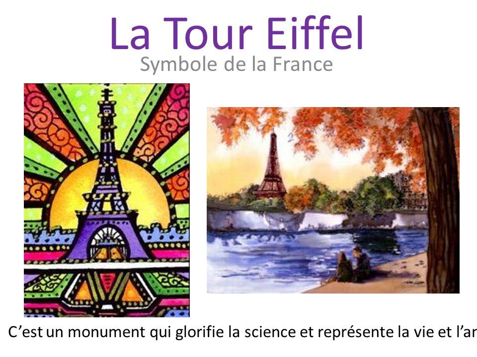 Symbole de la France C'est un monument qui glorifie la science et représente la vie et l'amour. La Tour Eiffel