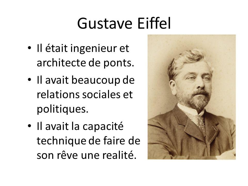 Gustave Eiffel Il était ingenieur et architecte de ponts. Il avait beaucoup de relations sociales et politiques. Il avait la capacité technique de fai