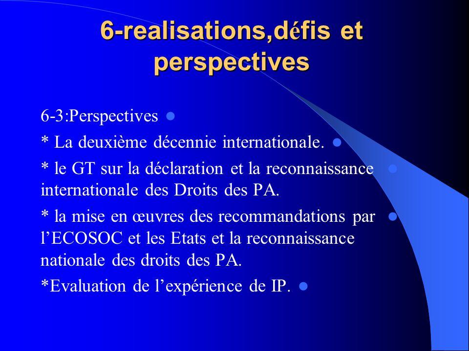6-realisations,d é fis et perspectives 6-3:Perspectives * La deuxième décennie internationale. * le GT sur la déclaration et la reconnaissance interna