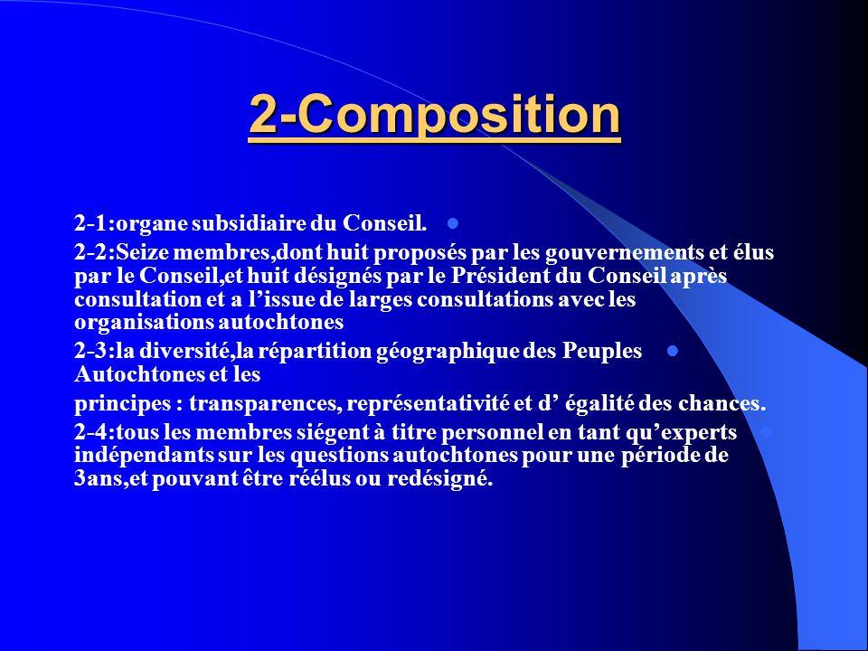 2-Composition 2-1:organe subsidiaire du Conseil. 2-2:Seize membres,dont huit proposés par les gouvernements et élus par le Conseil,et huit désignés pa