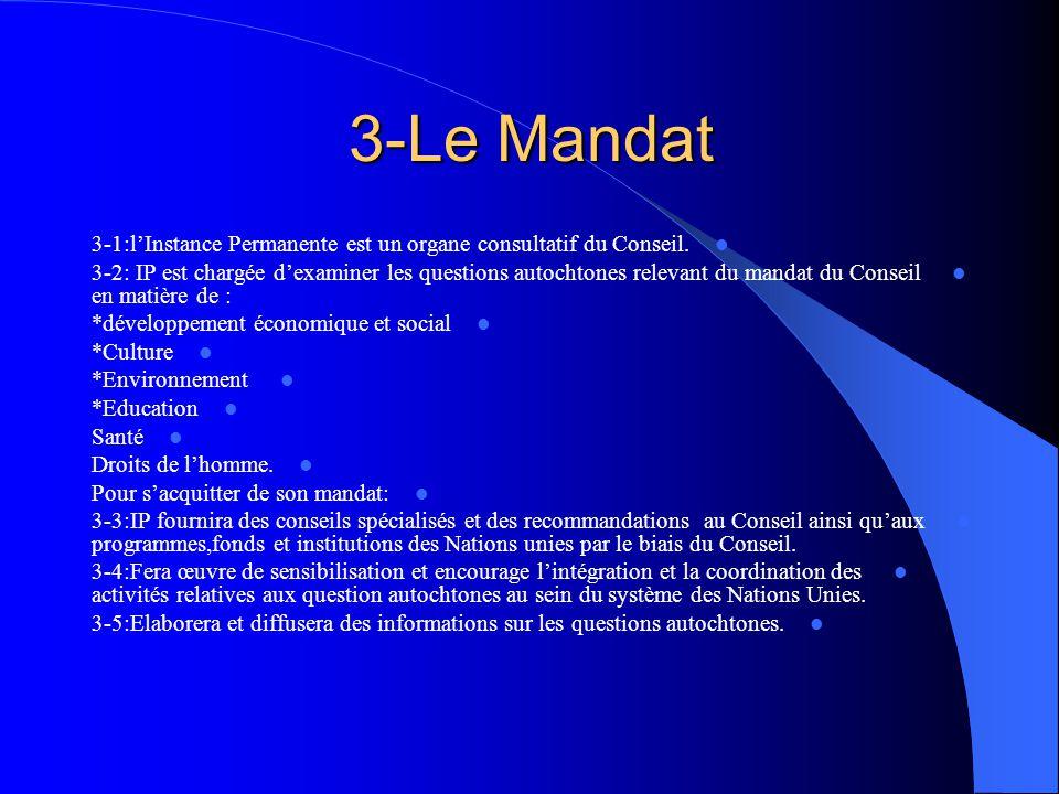 3-Le Mandat 3-1:l'Instance Permanente est un organe consultatif du Conseil. 3-2: IP est chargée d'examiner les questions autochtones relevant du manda