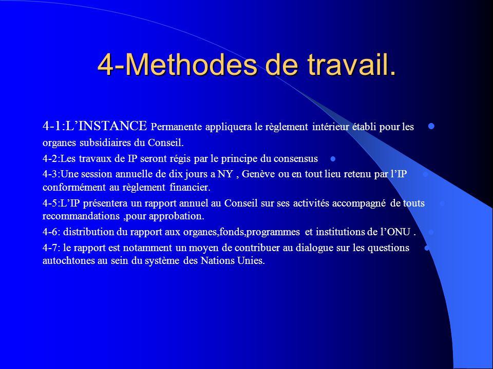 4-Methodes de travail. 4-1:L'INSTANCE Permanente appliquera le règlement intérieur établi pour les organes subsidiaires du Conseil. 4-2:Les travaux de