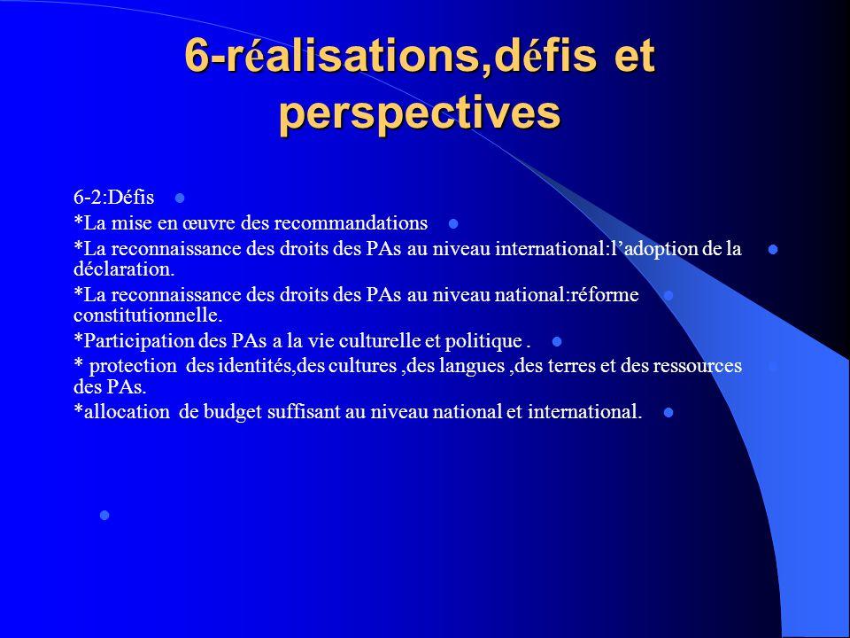 6-r é alisations,d é fis et perspectives 6-2:Défis *La mise en œuvre des recommandations *La reconnaissance des droits des PAs au niveau international