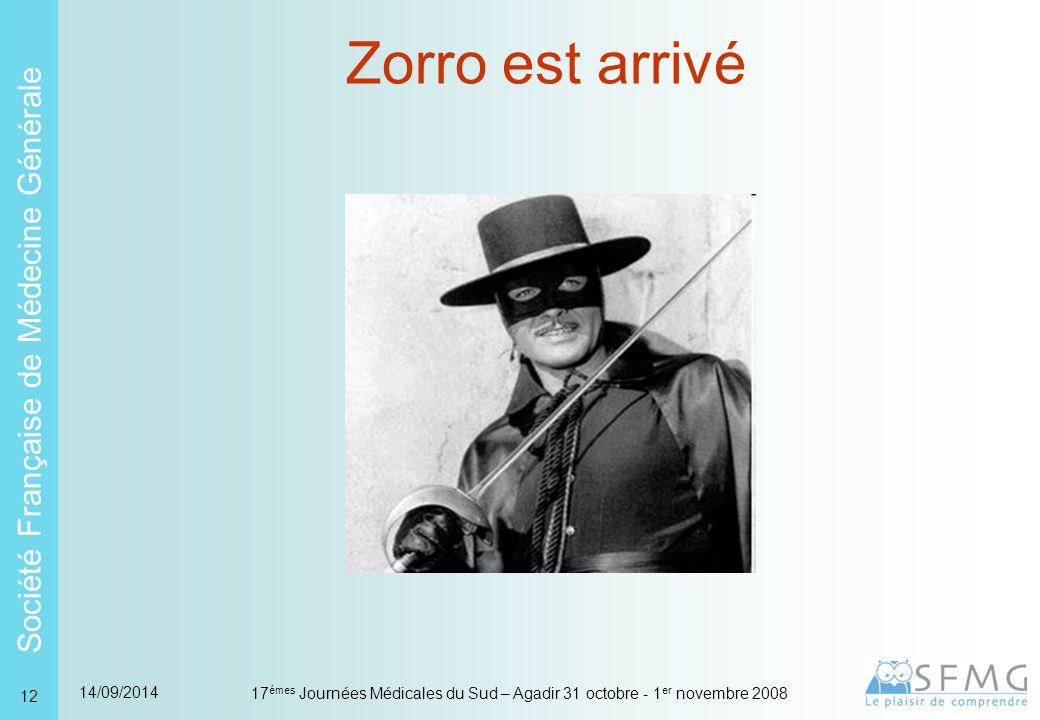 Société Française de Médecine Générale 14/09/2014 17 émes Journées Médicales du Sud – Agadir 31 octobre - 1 er novembre 2008 12 Zorro est arrivé