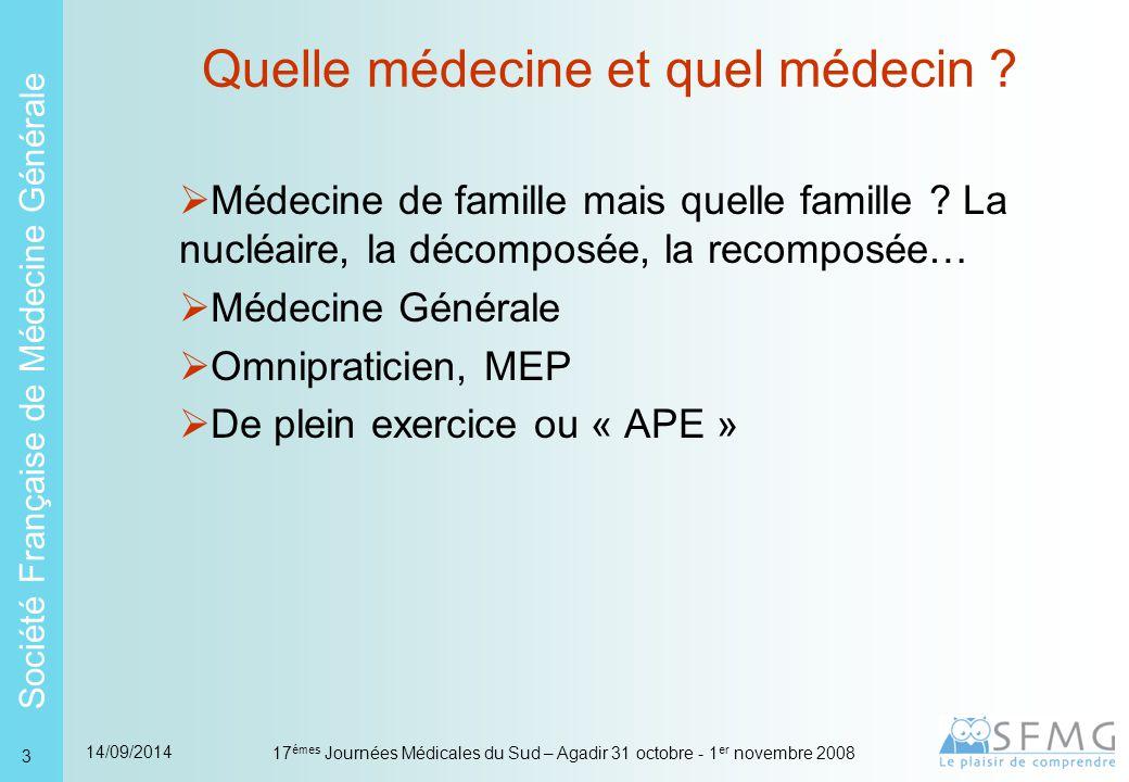 Société Française de Médecine Générale 14/09/2014 17 émes Journées Médicales du Sud – Agadir 31 octobre - 1 er novembre 2008 3 Quelle médecine et quel médecin .