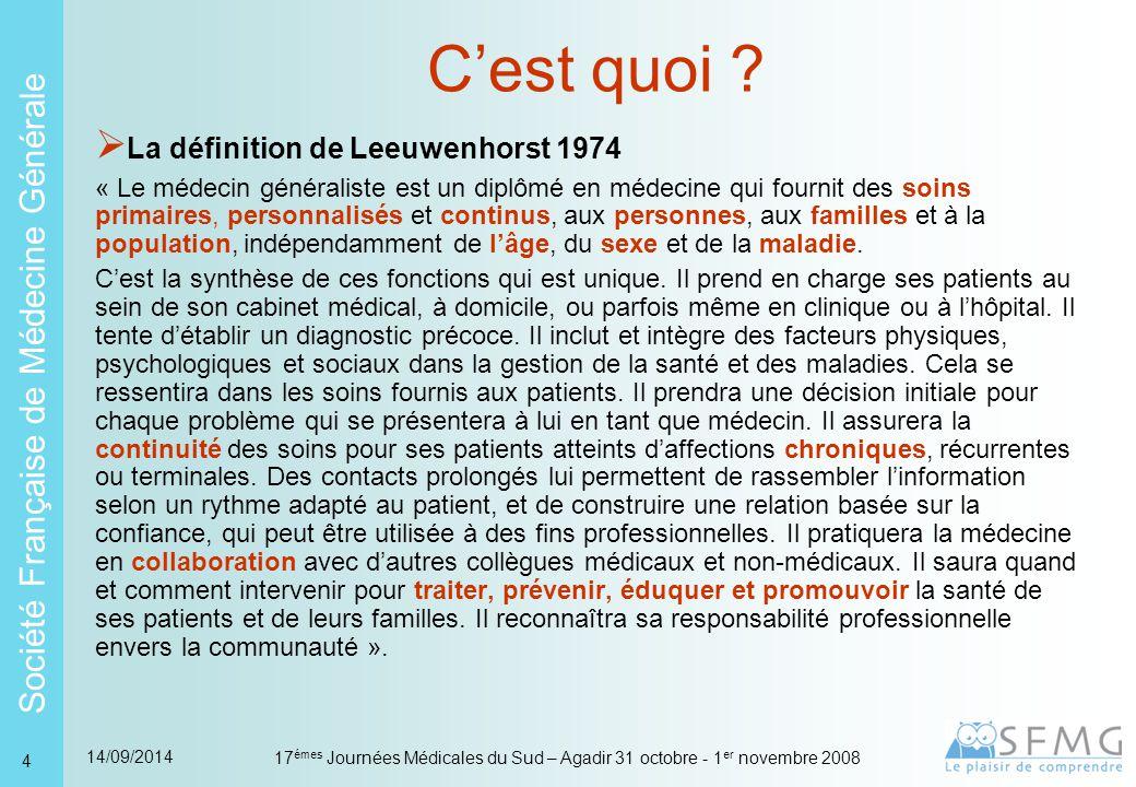 Société Française de Médecine Générale 14/09/2014 17 émes Journées Médicales du Sud – Agadir 31 octobre - 1 er novembre 2008 4 C'est quoi .