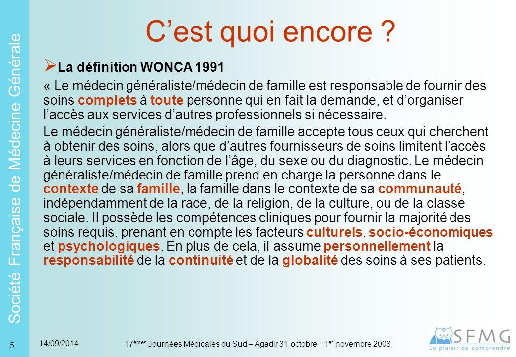 Société Française de Médecine Générale 14/09/2014 17 émes Journées Médicales du Sud – Agadir 31 octobre - 1 er novembre 2008 6 Et quoi d'autre .